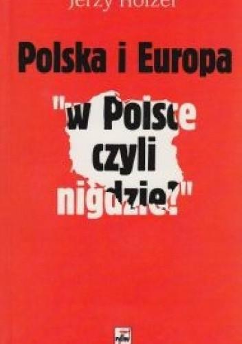 Okładka książki Polska i Europa W Polsce czyli nigdzie Jerzy Holzer Jerzy Holzer
