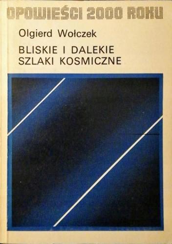 Okładka książki Bliskie i dalekie szlaki kosmiczne Olgierd Wołczek