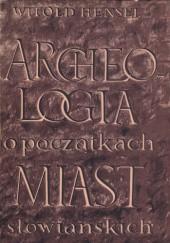 Okładka książki Archeologia o początkach miast słowiańskich