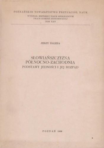 Okładka książki Słowiańszczyzna północno-zachodnia. Podstawy jedności i jej rozpad Jerzy Nalepa
