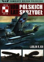 Okładka książki 100 Lat Polskich Skrzydeł - Lublin R.XIII