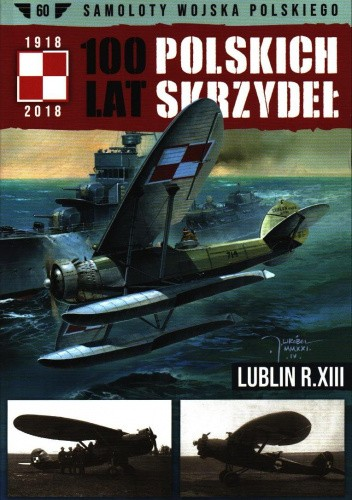 Okładka książki 100 Lat Polskich Skrzydeł - Lublin R.XIII Mariusz Konarski,Marek Trojanowicz
