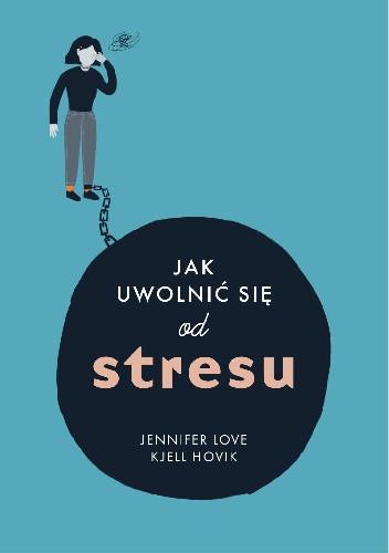 Okładka książki Jak uwolnić się od stresu Kjell Hovik,Jennifer Love