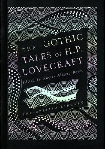 Okładka książki Gothic Tales of H.P. Lovecraft Xavier Aldana Reyes,H.P. Lovecraft