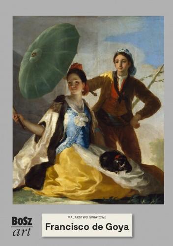 Okładka książki Francisco de Goya y Lucientes. Malarstwo światowe Agnieszka Bisaga-Widacka