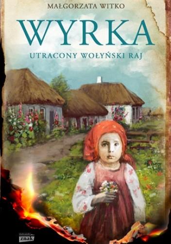 Okładka książki Wyrka. Utracony wołyński raj Małgorzata Witko