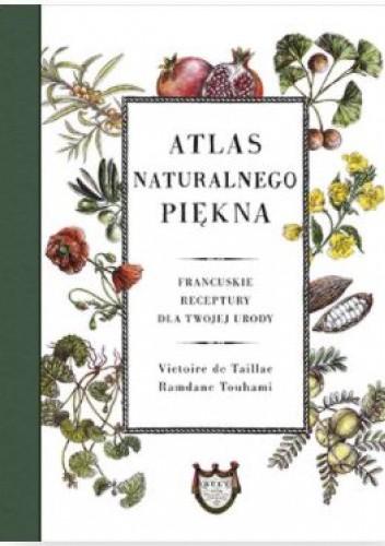 Okładka książki Atlas naturalnego piękna. Francuskie receptury dla twojej urody Ramdane Touhami,Victoire de Taillac