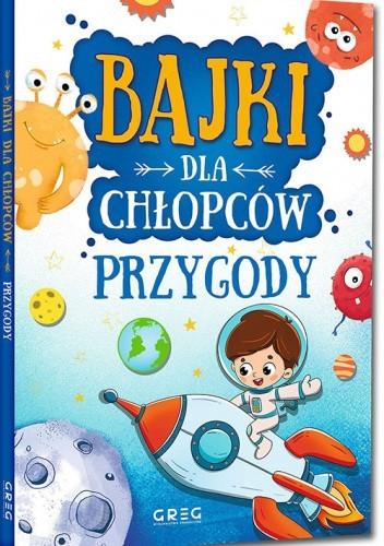 Okładka książki Bajki dla chłopców - przygody Julia Kotyl,Gabriela Olszewska,Magdalena Pacholec