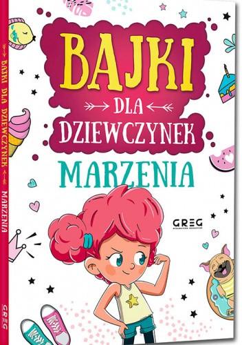 Okładka książki Bajki dla dziewczynek – marzenia Anna Jagoda,Aleksandra Raczyk,Katarzyna Rebuś-Gumółka