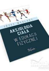 Okładka książki Aksjologia ciała w edukacji fizycznej