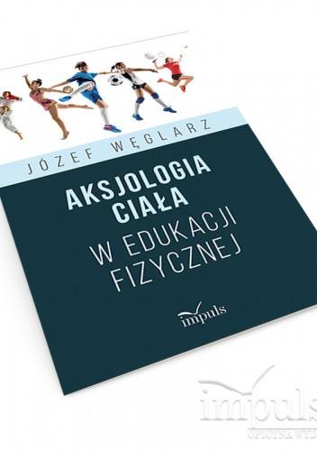 Okładka książki Aksjologia ciała w edukacji fizycznej Józef Węglarz