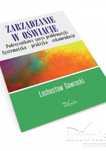 Okładka książki Zarządzanie w oświacie. Podręcznikowy zarys problematyki Lechosław Gawrecki