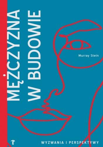 Okładka książki Mężczyzna w budowie Murray Stein