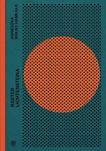 Okładka książki Raster Lichtensteina Agnieszka Wolny-Hamkało