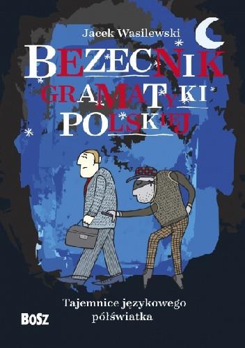 Okładka książki Bezecnik gramatyki polskiej Jacek Wasilewski