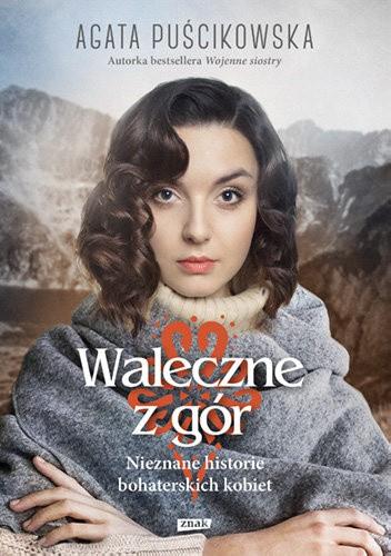 Okładka książki Waleczne z gór. Nieznane historie bohaterskich kobiet Agata Puścikowska