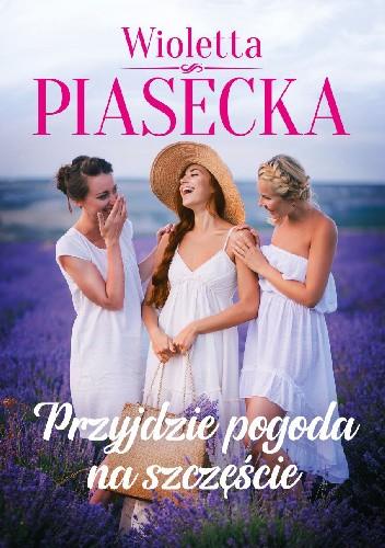 Okładka książki Przyjdzie pogoda na szczęście Wioletta Piasecka