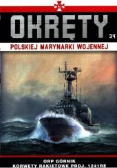 Okładka książki Okręty Polskiej Marynarki Wojennej - ORP Górnik. Korwety rakietowe proj. 1241RE