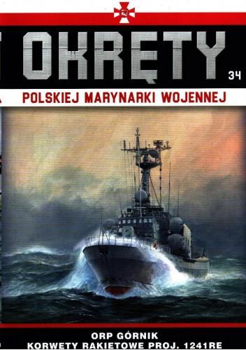 Okładka książki Okręty Polskiej Marynarki Wojennej - ORP Górnik. Korwety rakietowe proj. 1241RE Grzegorz Nowak