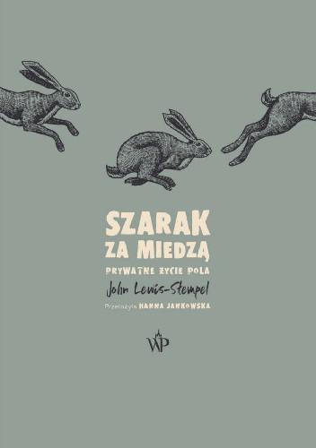Okładka książki Szarak za miedzą. Prywatne życie pola John Lewis-Stempel