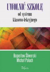 Okładka książki Uwolnić szkołę od systemu klasowo-lekcyjnego