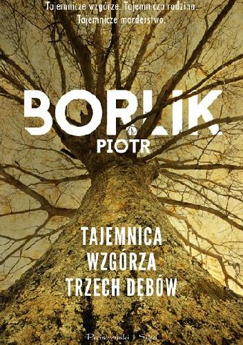 Okładka książki Tajemnica Wzgórza Trzech Dębów Piotr Borlik