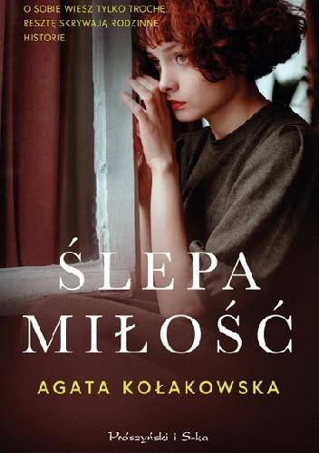 Okładka książki Ślepa miłość Agata Kołakowska