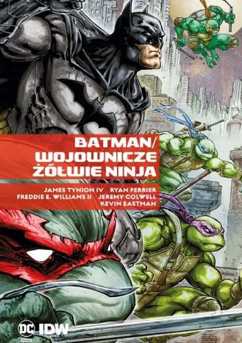 Okładka książki Batman/Wojownicze Żółwie Ninja Kevin Eastman,Ryan Ferrier,James Tynion IV,Freddie E. Williams II