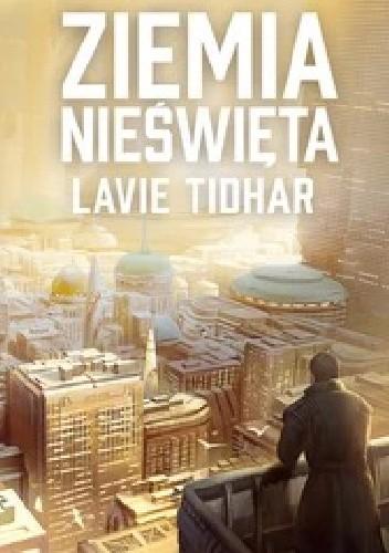 Okładka książki Ziemia nieświęta Lavie Tidhar