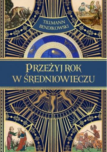 Okładka książki Przeżyj rok w średniowieczu Tillmann Bendikowski