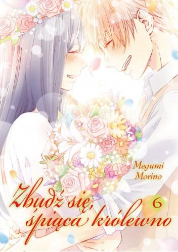 Okładka książki Zbudź się, śpiąca królewno tom 6 Megumi Morino