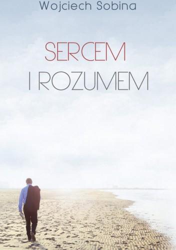 Okładka książki Sercem i rozumem Wojciech Sobina