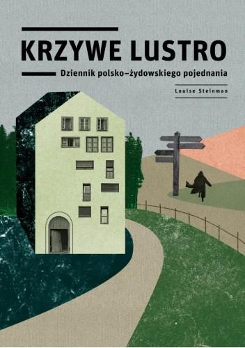 Okładka książki Krzywe lustro   Dziennik polsko-żydowskiego pojednania Louise Steinman