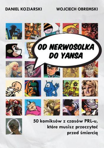 Okładka książki Od Nerwosolka do Yansa: 50 komiksów z czasów PRL-u, które musisz przeczytać przed śmiercią Daniel Koziarski,Wojciech Obremski