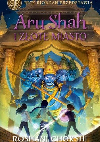 Okładka książki Aru Shah i złote miasto Roshani Chokshi