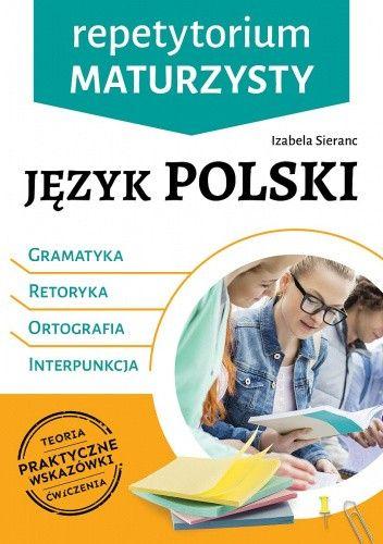 Okładka książki Repetytorium maturzysty. Język polski. Gramatyka | retoryka | ortografia | interpunkcja Izabela Sieranc