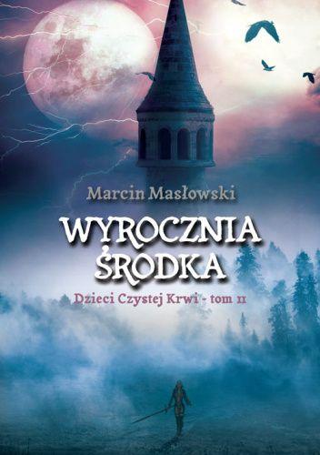 Okładka książki Wyrocznia środka. Dzieci czystej krwi tom II Marcin Masłowski