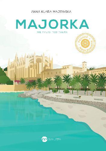 Okładka książki Majorka. Nie tylko pod palmą Anna Klara Majewska