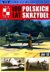 Okładka książki 100 Lat Polskich Skrzydeł - Jak-18