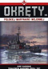 Okładka książki Okręty Polskiej Marynarki Wojennej - ORP Gardno Trałowce bazowe proj. 207