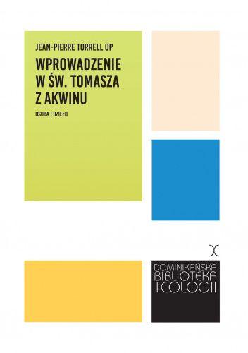 Okładka książki Wprowadzenie w św. Tomasza z Akwinu. Osoba i dzieło Jean-Pierre Torrell OP