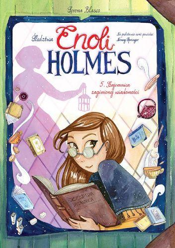 Okładka książki Śledztwa Enoli Holmes - 5 - Tajemnica zaginionej wiadomości Serena Blasco