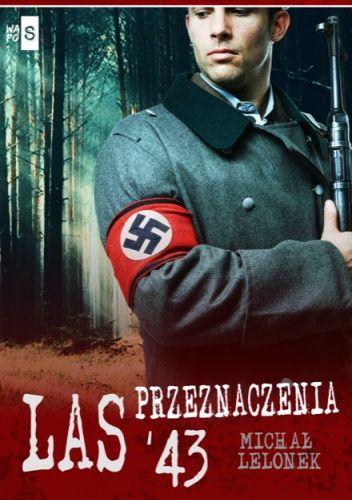 Okładka książki Las przeznaczenia '43 Michał Lelonek