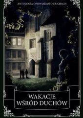 Okładka książki Wakacje wśród duchów. Antologia opowiadań o duchach