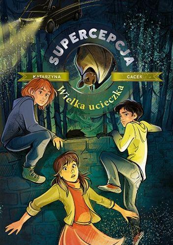 Okładka książki Supercepcja. Wielka ucieczka Katarzyna Gacek