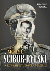 Okładka książki Motyl Ścibor-Rylski. 100 lat Polski, czyli opowieść o generale