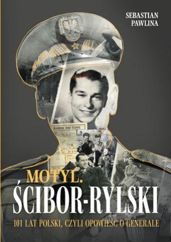 Okładka książki Motyl Ścibor-Rylski. 100 lat Polski, czyli opowieść o generale Sebastian Pawlina