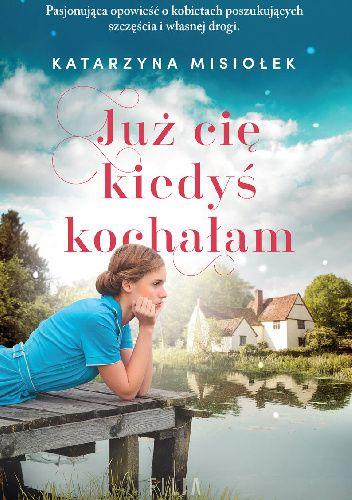 Okładka książki Już cię kiedyś kochałam Katarzyna Misiołek