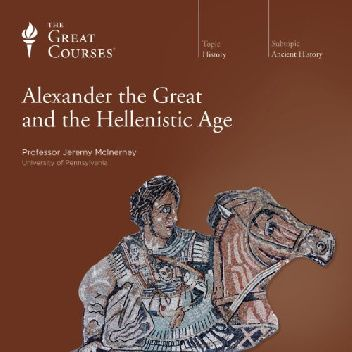 Okładka książki Alexander the Great and the Hellenistic Age Jeremy McInerney