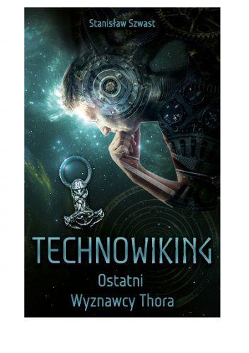 Okładka książki Technowiking - Ostatni Wyznawcy Thora Stanisław Szwast